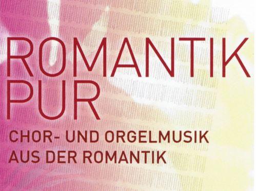 ROMANTIK PUR - Konzert für Chor und Orgel